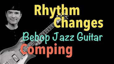 Rhythm Changes - Comping - Bebop Jazz Guitar Lesson
